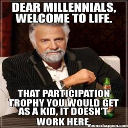 millennials-welcome-to-life-that-participation-trophy-you-would-get-as-a-kid-it-doesn39t-work-here-meme-35512-2