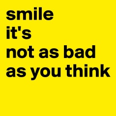 smile-it-s-not-as-bad-as-you-think